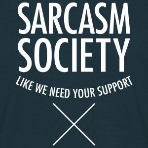 Sarcasm Society - Like We Need Your Support T-Shirts - Men's T-Shirt