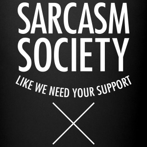 Sarcasm Society - Like We Need Your Support Bouteilles et Tasses - Tasse en couleur