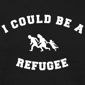I could be a refugee T-Shirts - Männer T-Shirt