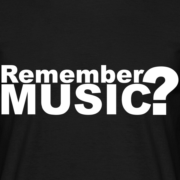 Remember Music? T-Shirts - Men's T-Shirt