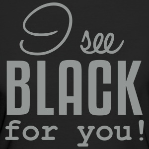 I see black for you - Frauen Bio-T-Shirt