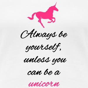 Always be yourself unless you can be a unicorn T-skjorter - Premium T-skjorte for kvinner