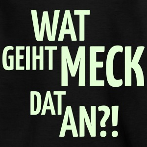 Wat Geiht Meck Dat An! (Plattdeutsch) T-Shirts - Teenager T-Shirt