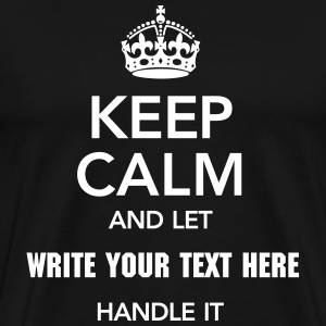 Keep Calm And Let (Your Text) Handle It T-shirts - Mannen Premium T-shirt