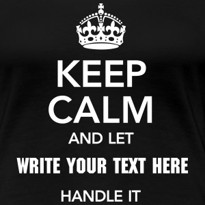 Keep Calm And Let (Your Text) Handle It T-shirts - Vrouwen Premium T-shirt