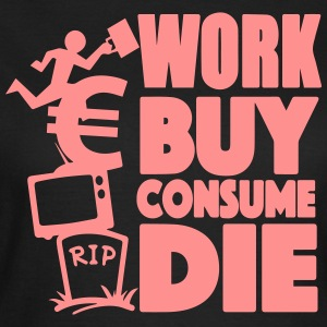 Work, buy, consume, die Tee shirts - T-shirt Femme