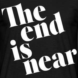 The end is near  - T-shirt Homme