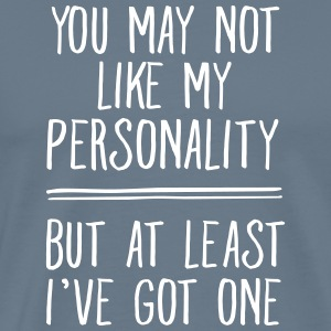 You May Not Like My Personality... T-skjorter - Premium T-skjorte for menn