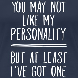 You May Not Like My Personality... T-shirts - Vrouwen Premium T-shirt