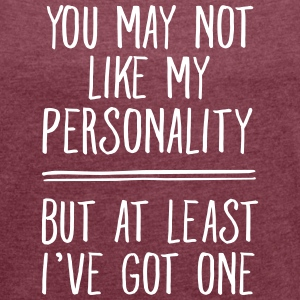You May Not Like My Personality... T-shirts - Vrouwen T-shirt met opgerolde mouwen