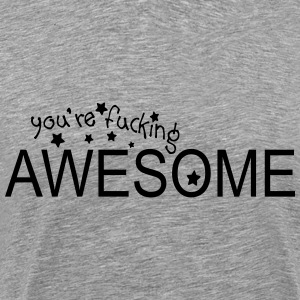 you're awesome Men's Premium T-Shirt - Men's Premium T-Shirt