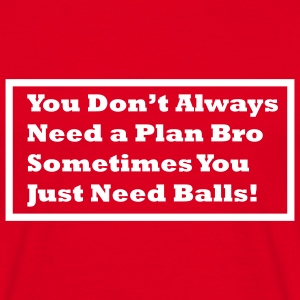 You dont always need a plan... - Männer T-Shirt