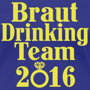 Braut Drinking Team 2016 - JGA T-Shirts - Frauen Premium T-Shirt