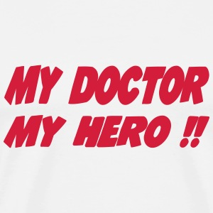 My doctor My hero !! T-Shirts - Men's Premium T-Shirt