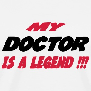 My doctor is a legend !!! T-Shirts - Men's Premium T-Shirt