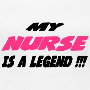 My nurse is a legend !!! T-Shirts - Women's Premium T-Shirt