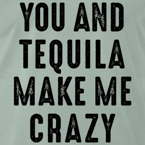 you and tequila make me crazy verrückt love Party T-Shirts - Männer Premium T-Shirt