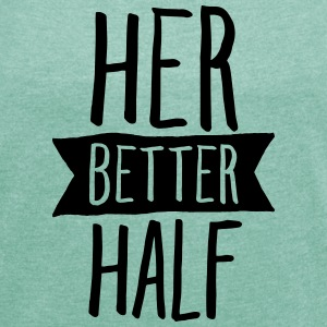 Her Better Half T-Shirts - Women's T-shirt with rolled up sleeves
