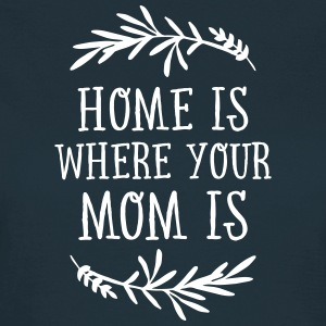 Home Is Where Your Mom Is T-Shirts - Women's T-Shirt