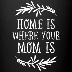 Home Is Where Your Mom Is Mugs & Drinkware - Full Colour Mug
