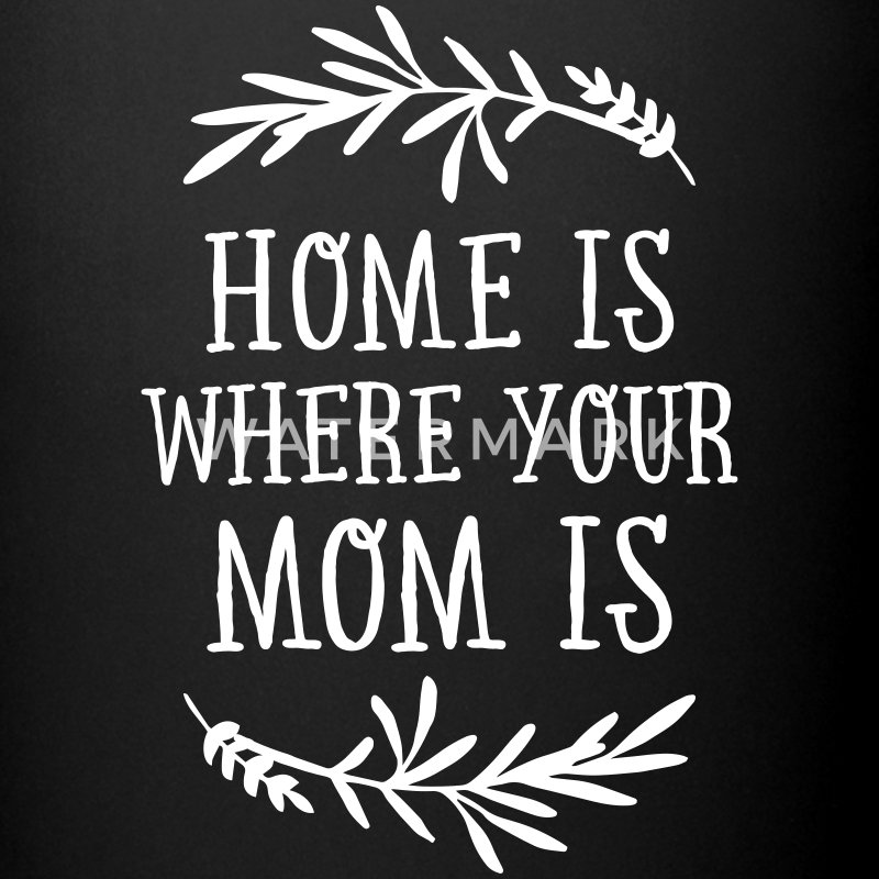 Home Is Where Your Mom Is Tassen & Zubehör - Tasse einfarbig