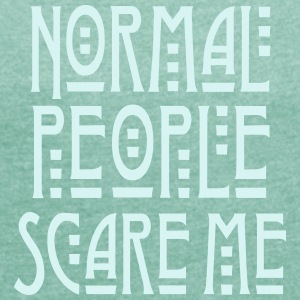Normal People Scare Me T-Shirts - Frauen T-Shirt mit gerollten Ärmeln