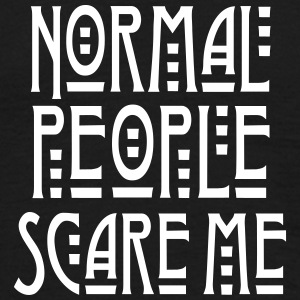 Normal People Scare Me T-Shirts - Männer T-Shirt