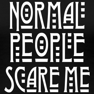 Normal People Scare Me T-Shirts - Frauen Premium T-Shirt