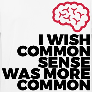 Why no one has common sense? T-Shirts - Men's Breathable T-Shirt