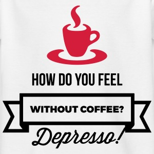 Without coffee I feel Depresso! Shirts - Kids' T-Shirt