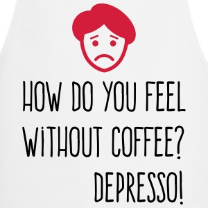 Without coffee I feel Depresso!  Aprons - Cooking Apron