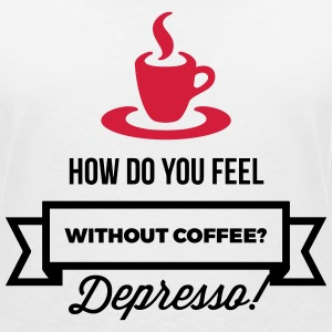 Without coffee I feel Depresso! T-Shirts - Women's V-Neck T-Shirt