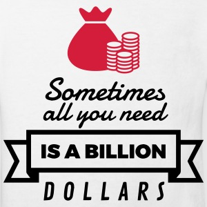 Sometimes you need only one billion US dollars! Shirts - Kids' Organic T-shirt