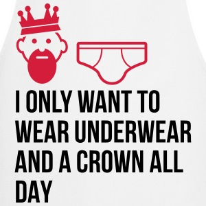 I want to wear only underwear and a crown  Aprons - Cooking Apron