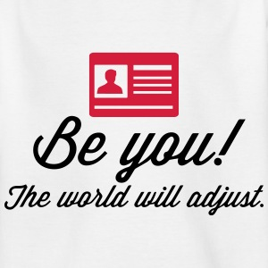 Be yourself. The world will be adapted! Shirts - Teenage T-shirt