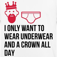 I want to wear only underwear and a crown T-Shirts