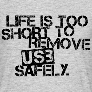 Life Is Too Short to Remove USB Safely. Black T-Shirts - Männer T-Shirt