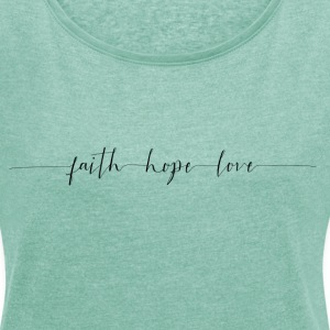Faith Hope Love T-Shirts - Frauen T-Shirt mit gerollten Ärmeln