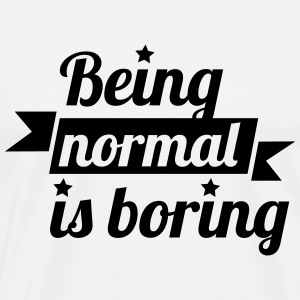 being normal is boring T-shirts - Mannen Premium T-shirt
