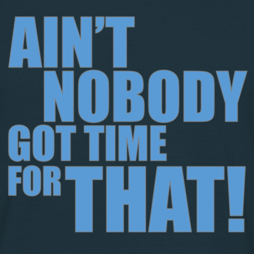 Ain't Nobody Got Time For