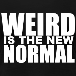 Weird is the new Normal T-Shirts - Women's Premium T-Shirt
