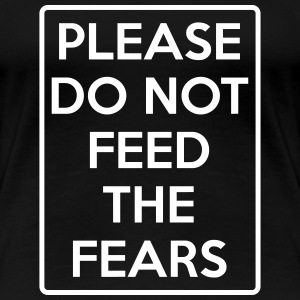 do not feed the fears sign T-Shirts - Women's Premium T-Shirt