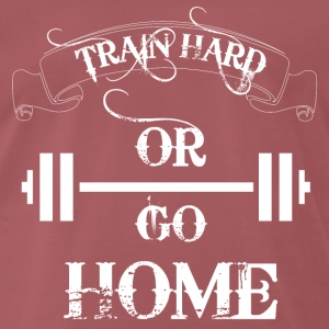 Bordeaux délavé Train hard or go home Tee shirts - T-shirt Premium Homme