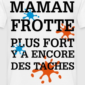 Maman frotte plus fort... - T-shirt Homme