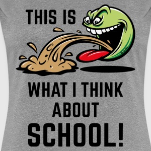 This Is What I Think About School! (PNG) T-Shirts - Women's Premium T-Shirt