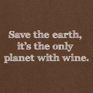 save the earth is the only planet with wine Wein - Umhängetasche