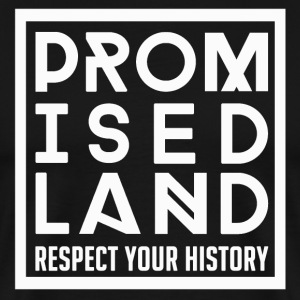 Promised Land Exclusive Respect Your History T-Shi - Men's Premium T-Shirt