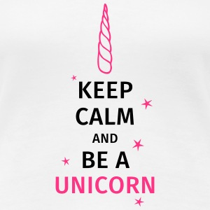 keep calm and be a unicorn T-Shirts - Frauen Premium T-Shirt