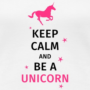 keep calm and be a unicorn Tee shirts - T-shirt Premium Femme