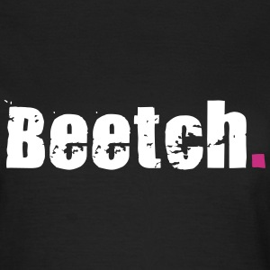 Beetch T-Shirts - Frauen T-Shirt